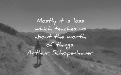 death quotes mostly loss which teaches about worth things arthur schopenhauer wisdom nature path walking woman