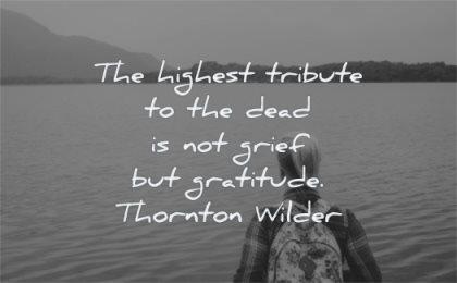 death quotes highest tribute dead grief gratitude thornton wilder wisdom lake woman