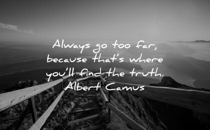 deep quotes always too far because thats where find truth albert camus wisdom path stairs nature