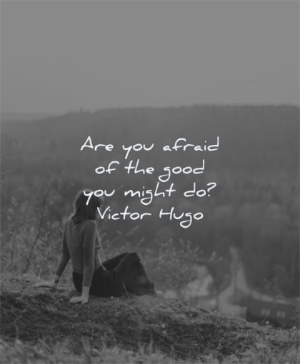 deep quotes are you afraid good might victor hugo wisdom woman sitting nature