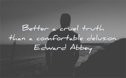 deep quotes better cruel truth comfortable delusion edward abbey wisdom man silhouette