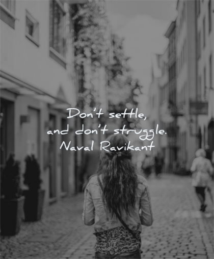 deep quotes dont settle struggle naval ravikant wisdom woman walk city