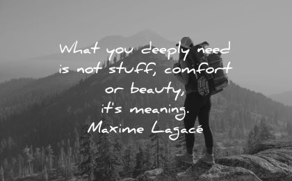 deep quotes deeply need not stuff comfort beauty meaning maxime lagace wisdom woman hike mountains nature