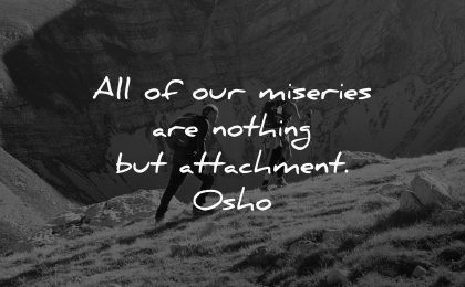 depression quotes our miseries nothing attachment osho wisdom hiking people