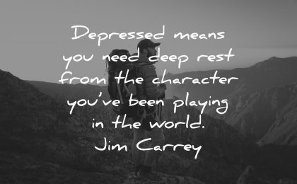 depression quotes depressed means deep rest character been playing world jim carrey wisdom man nature silhouette