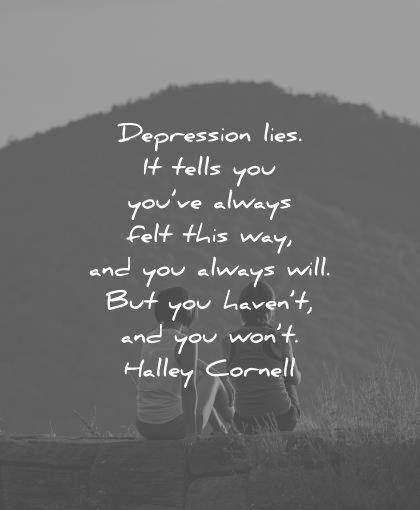 depression quotes lies tells felt this way always will havent wont halley cornell wisdom