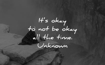 depression quotes okay not be all the time unknown wisdom nature sitting rock