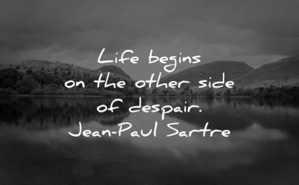 depression quotes life begins other side despair jean paul sartre wisdom nature water