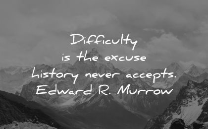 difficulty excuse history never accepts edward murrow wisdom nature mountains