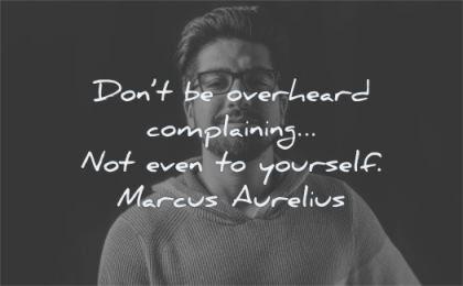 discipline quotes dont overheard complaining not even yourself marcus aurelius wisdom man looking