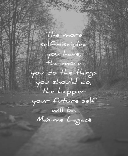 discipline quotes more self you have things should happier your future will be maxime lagace wisdom