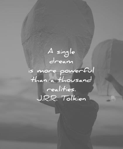 dream quotes single more powerful than thousand realities jrr tolkien wisdom