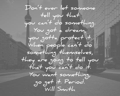 dream quotes dont ever someone you cant something got gotta protect will smith pursuit happyness wisdom