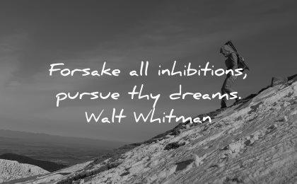 dream quotes forsake all inhibitions pursue thy dreams walt whitman wisdom hiking winter snow mountain