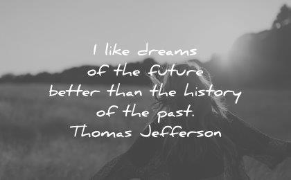 dream quotes like dreams future better than history past thomas jefferson wisdom