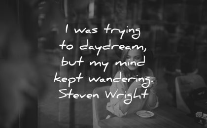 dream quotes trying daydream mind kept wandering steven wright wisdom woman sitting coffee