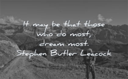 dream quotes may that those who most stephen butler leacock wisdom man nature mountains