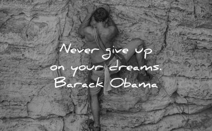 dream quotes never give up dreams barack obama wisdom
