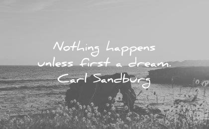 dream quotes nothing happens unless first carl sandburg wisdom