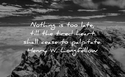 dream quotes nothing late till tired heart shall cease palpitate henry wadsworth longfellow wisdom mountains winter climbers