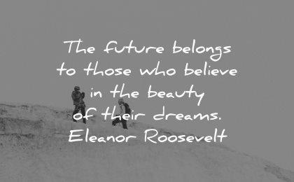 dream quotes future belongs believe beauty their dreams eleanor roosevelt wisdom hiking winter snow people