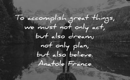 dream quotes accomplish great things must only act also plan believe anatole france wisdom woman lake mountains