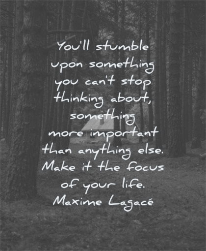 dream quotes you will stumble upon something cant stop thinking about more important than anything else make focus your life maxime lagace wisdom cabin tree