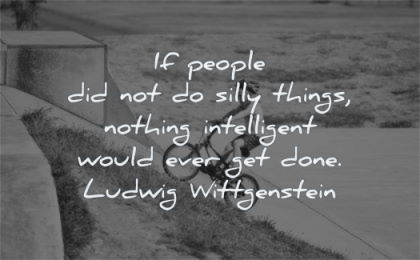 education quotes people silly things nothing intelligent would done ludwig wittgenstein wisdom boy bike
