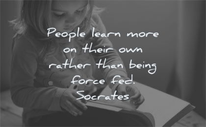 education quotes people learn more their own rather being force fed socrates wisdom girl