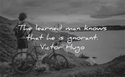 education quotes learned man knows ignorant victor hugo wisdom nature bike
