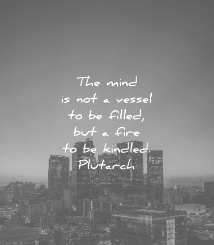 education quotes the mind not vessel filled but fire kindled plutarch wisdom