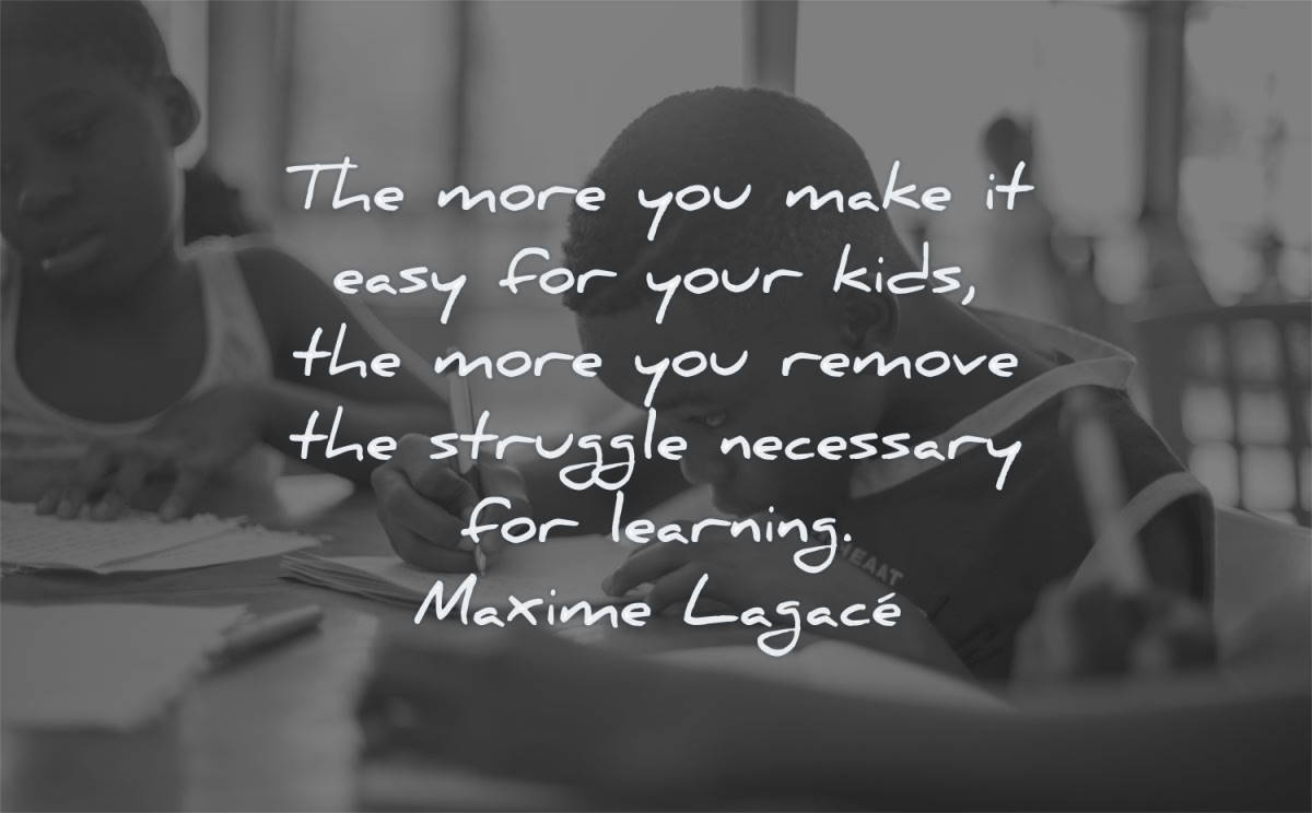education quotes more make easy your kids remove struggle necessary learning maxime lagace wisdom writing