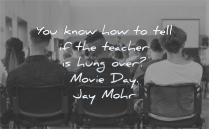 education quotes know how tell teacher hung over movie day jay mohr wisdom classroom boys