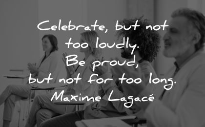 ego quotes celebrate loudly proud long maxime lagace wisdom people applauding