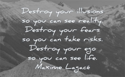 ego quotes destroy your illusions you can see reality fears risks life maxime lagace wisdom mountains woman standing snow