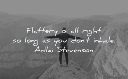 ego quotes flattery all right long you dont inhale adlai stevenson wisdom man standing proud nature mountains