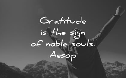 ego quotes gratitude sign noble souls aesop wisdom man happy