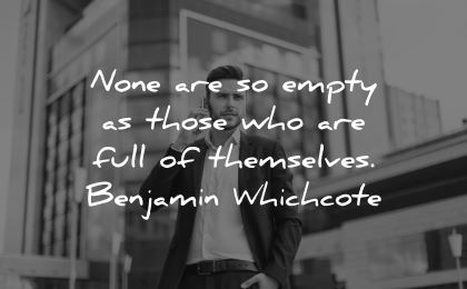 ego quotes none empty those who full themselves benjamin whichcote wisdom man talking phone