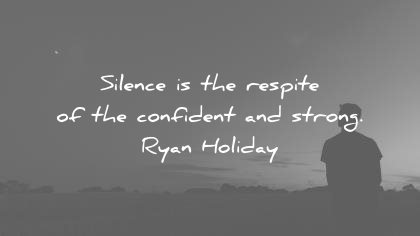 ego quotes silence respite confident strong ryan holiday wisdom