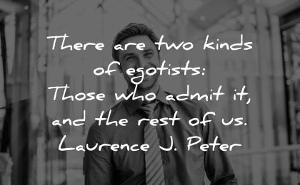 ego quotes two kinds egoists those admit rest laurence peter wisdom man smiling