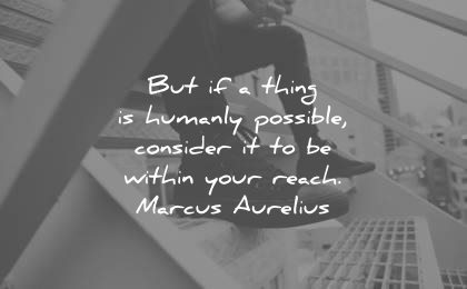 encouraging quotes thing humanly possible consider within your reach marcus aurelius wisdom