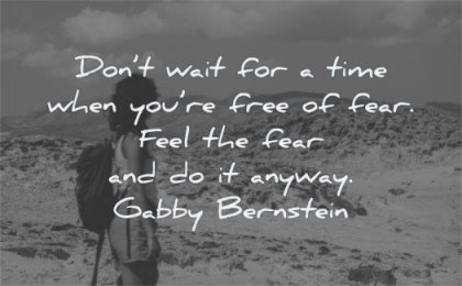 encouraging quotes dont wait for time when free fear feel anyway gabby bernstein wisdom