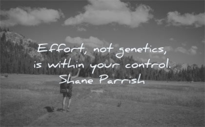 encouraging quotes effort not genetics within your control shane parrish wisdom man hiking