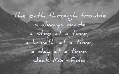 encouraging quotes path through trouble always made step time breath day jack kornfield wisdom hiking man