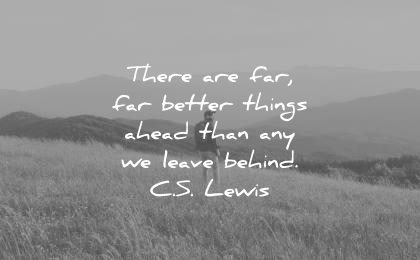 encouraging quotes there are far better things ahead than any leave behind cs lewis wisdom