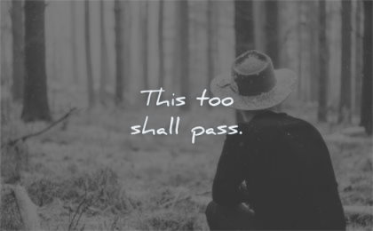 encouraging quotes this too shall pass wisdom man forest