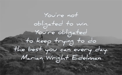 encouraging quotes you obligated keep trying best can every day marian wright edelman wisdom mountains nature