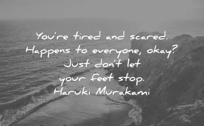 encouraging quotes you tired scared happens everyone okay just dont your feet stop haruki murakami wisdom