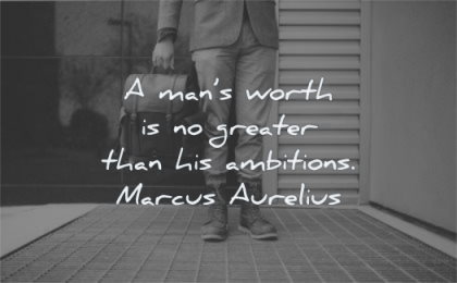 entrepreneur quotes man worth greater than his ambitions marcus aurelius wisdom standing boots legs