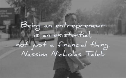 entrepreneur quotes being existential not just financial thing nassim nicholas taleb wisdom man walking street